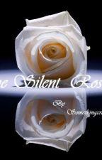 The Silent Rose by Somethingcrazy10xoxo