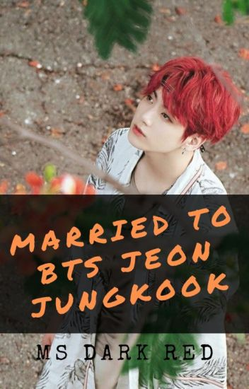 Married To BTS Jeon Jungkook (Completed)