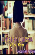 A Mystery to Athena; It'sYou by CecaniahCloveR