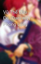 Vũ Thể Đầu Đệ (Đam mỹ) - Phong Lộng by manhxmen