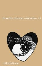 desorden obsesivo compulsivo ☹ a.i by cliffordtheturtle
