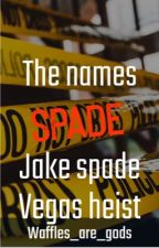 The names spade, Jake spade.    The Vegas heist by Waffles_are_gods