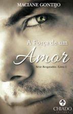 A Força de um Amor by MacianeGontijo