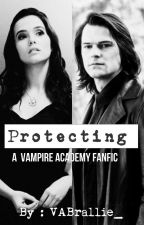 Protecting (A Vampire Academy Fanfic) by VABrallie_