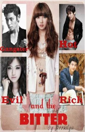 Gangster, Hot, Evil, Rich and the BITTER by brokilya