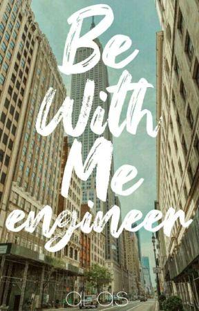 Be With Me Engineer (Engineer Series #1) by missmoonserendipity