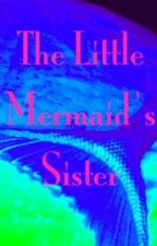 The Little Mermaid's Sister by Katluver2121