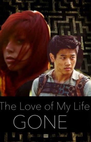 The love of my life...Gone.{A maze Runner/Minho Fanfic ...