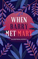 When Barry met Mary by SleepWalker01