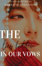 The Lies Hidden In Our Vows (Jungkook ff) by Namastae_SugaKookie