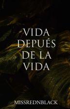 VIDA DESPUÉS DE LA VIDA SEASON ONE(on-going) by MissRedNBlack
