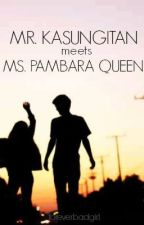 Mr. Kasungitan meets Ms. Pambara Queen by foreverbadgirl