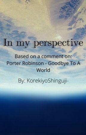 •☆In my perspective☆• by KorekiyoShinguji-