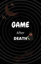 Game After Death by Scenerendpity