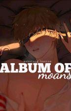 Album of Moans by vrlmbt_gc