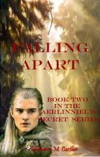 Falling Apart (Book Two in the Aerlinniel's Secret Series) *Completed* by Ellethwen2931