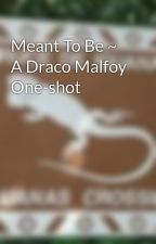 Meant To Be ~ A Draco Malfoy One-shot by rockNroll98