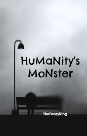 Humanity's Monster|||Creepypasta FanFic by TheFaeryKing