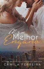 Meu Melhor Engano ( Este livro está completo na Amazon)  by CamilaFerreira21