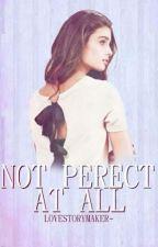Not perfect at All© (Aan het verbeteren) by LoveStoryMaker-