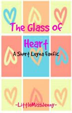 The Heart Of Glass- A Short Leyna Fanfic by -LittleMissJenny-