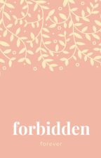 A Forbidden Forever by unbleevable