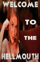 Welcome to the Hellmouth (Book One  Buffy the Vampire Slayer) Dedicated 2 ckent7 by heartofice97