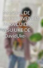 MANUAL DE SUPERVIVENCIA PARA CUIDAR A SU UKE DE -DavidUke- by JesusD12