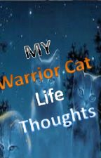 MY Warrior Cat Life Thoughts by Foxishwhisker
