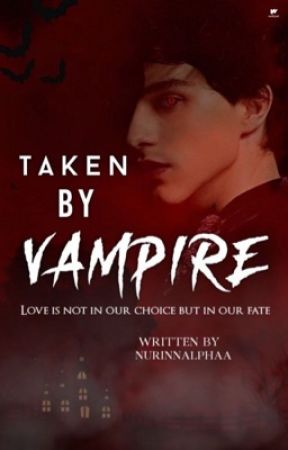Taken By The Vampire [UPCOMING] by Nurinnalphaa