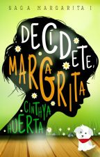 Decídete, Margarita [#Margarita 1][Wattys 2017] by Nozomi7