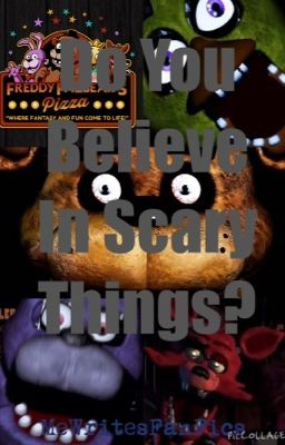 Do You Believe In Scary Things Fnaf Fanfic Girl With