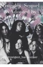 Struggles (Sequel to Adopted by Fifth Harmony) by divergent_harmonizer