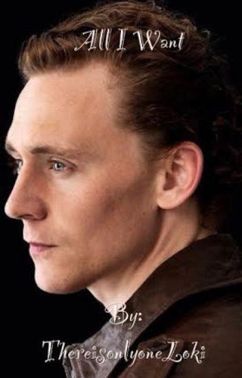 All I want (Tom Hiddleston FanFiction Story