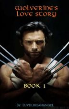"""""""Wolverine's Love Story"""" (On Hold) by BloodyRoseThorns"""