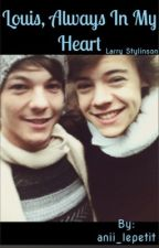 Louis, Always In My Heart || Larry Stylinson by anii_lepetit