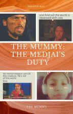 The Mummy: The Medjai's Duty by SerenaChintalapati
