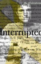 Interrupted.(A Josh Hutcherson Fanfiction) by Hannahvree14