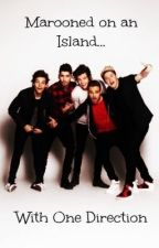 Marooned On An Island... With One Direction by TheFirstLostGirl