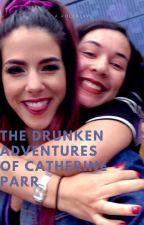 The Drunken Adventures Of Catherine Parr by GertsEllis