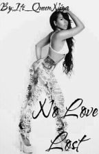 No Love Lost * CURRENTLY BEING EDITED * by Its_QueenNiya