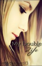 My Double Life(Currently Editing) by WildDreamer13