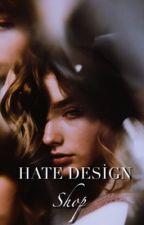 HATE DESİNG SHOP by lahenk