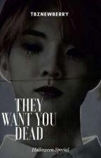 They Want You Dead | tbz ✔ by tbznewberry