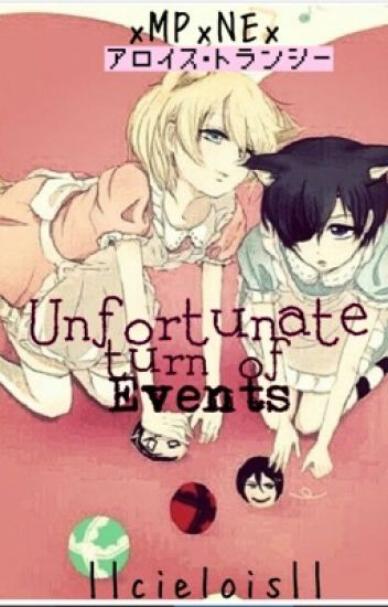 Unfortunate Turn of Events ||Cielois||