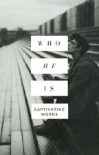 Who he is by CaptivatingWords
