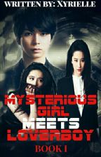 Myterious Girl meets LoverBoy Book I [COMPLETED] by xyrielle_014