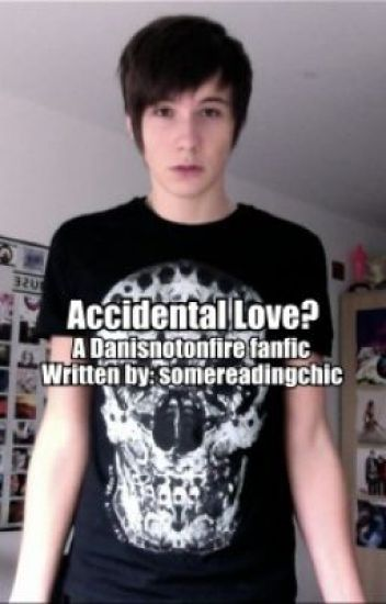 Accidental Love? (Danisnotonfire fanfic)