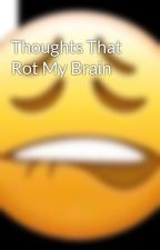 Thoughts That Rot My Brain by IggyScones
