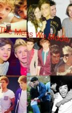 The Mess We Made(A One Direction Story) by HarrysHipsta